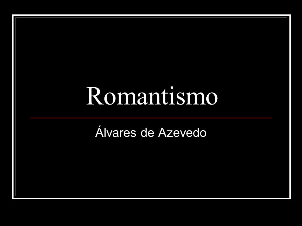 Romantismo Álvares de Azevedo