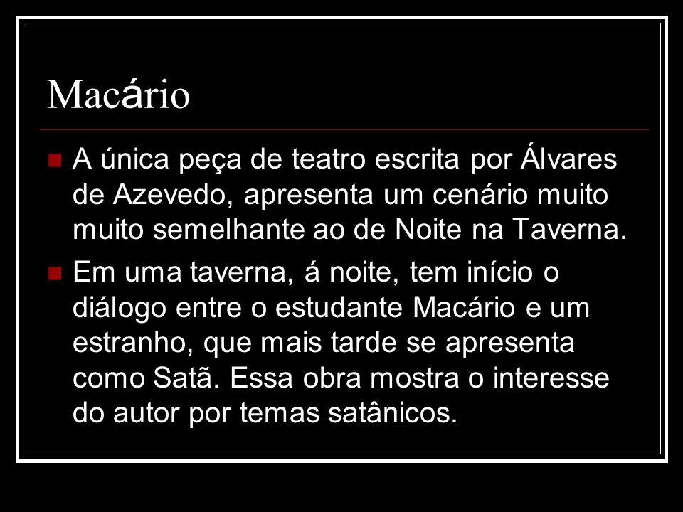 Mac á rio A única peça de teatro escrita por Álvares de Azevedo, apresenta um cenário muito muito semelhante ao de Noite na Taverna.