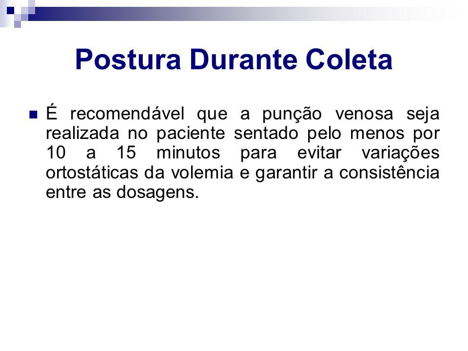 Postura Durante Coleta É recomendável que a punção venosa seja realizada no paciente sentado pelo menos por 10 a 15 minutos para evitar variações orto