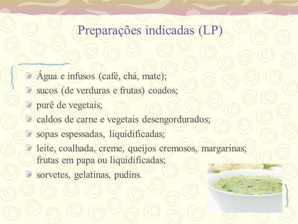 Preparações indicadas (LP) Água e infusos (café, chá, mate); sucos (de verduras e frutas) coados; purê de vegetais; caldos de carne e vegetais desengo