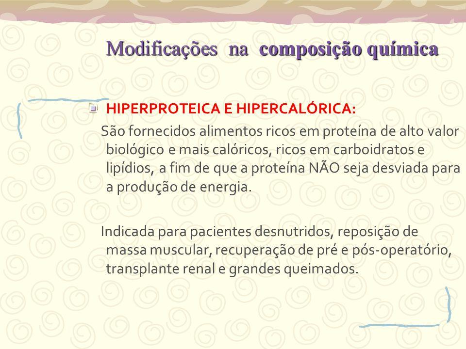Modificações na composição química Modificações na composição química HIPERPROTEICA E HIPERCALÓRICA: São fornecidos alimentos ricos em proteína de alt