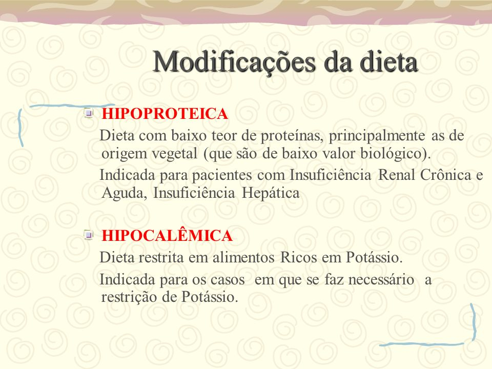 Modificações da dieta HIPOPROTEICA Dieta com baixo teor de proteínas, principalmente as de origem vegetal (que são de baixo valor biológico). Indicada