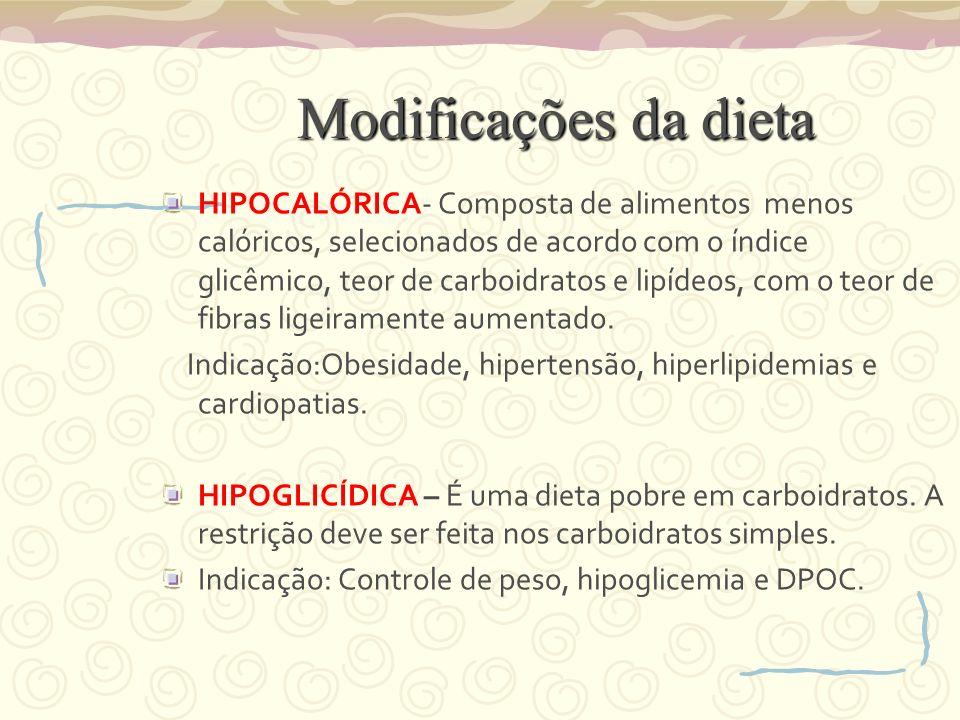 Modificações da dieta HIPOCALÓRICA- Composta de alimentos menos calóricos, selecionados de acordo com o índice glicêmico, teor de carboidratos e lipídeos, com o teor de fibras ligeiramente aumentado.