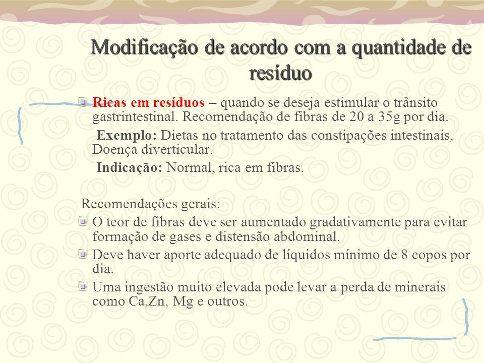 Modificação de acordo com a quantidade de resíduo Ricas em resíduos – quando se deseja estimular o trânsito gastrintestinal. Recomendação de fibras de