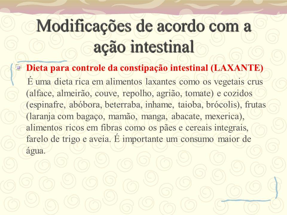 Modificações de acordo com a ação intestinal Dieta para controle da constipação intestinal (LAXANTE) É uma dieta rica em alimentos laxantes como os ve