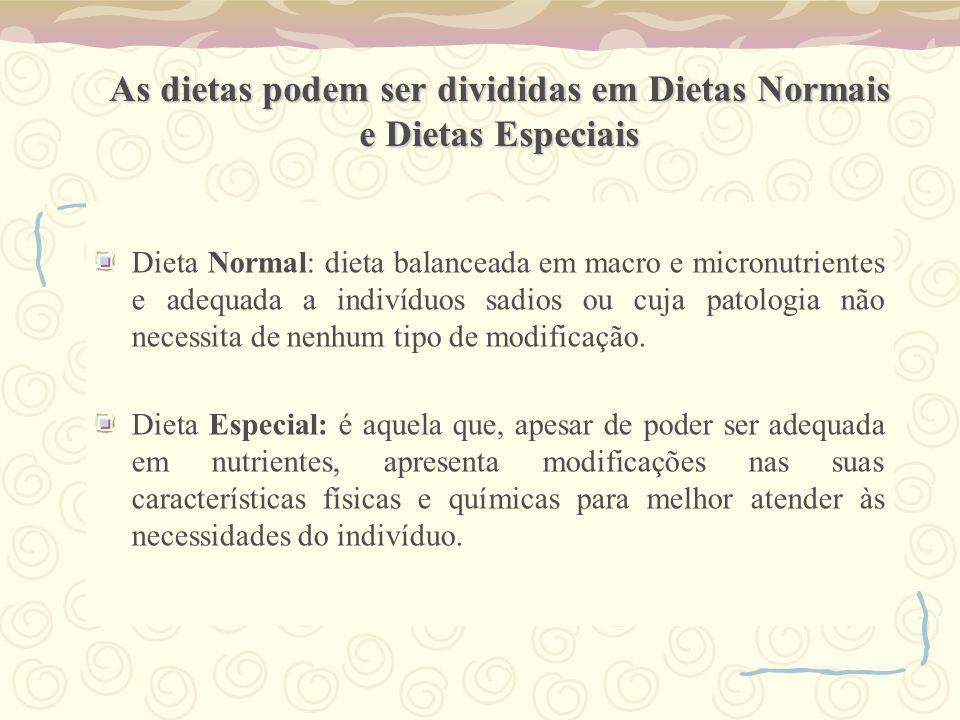 As dietas podem ser divididas em Dietas Normais e Dietas Especiais Dieta Normal: dieta balanceada em macro e micronutrientes e adequada a indivíduos sadios ou cuja patologia não necessita de nenhum tipo de modificação.