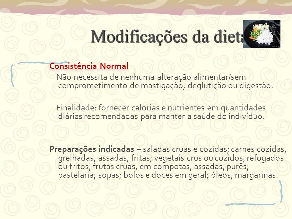 Modificações da dieta Consistência Normal Não necessita de nenhuma alteração alimentar/sem comprometimento de mastigação, deglutição ou digestão. Fina