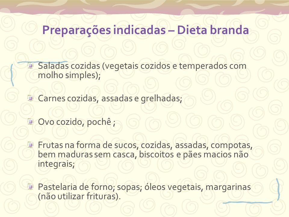 Preparações indicadas – Dieta branda Saladas cozidas (vegetais cozidos e temperados com molho simples); Carnes cozidas, assadas e grelhadas; Ovo cozid