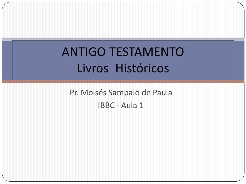Pr. Moisés Sampaio de Paula IBBC - Aula 1 ANTIGO TESTAMENTO Livros Históricos
