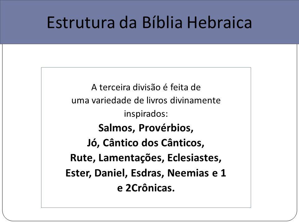 A terceira divisão é feita de uma variedade de livros divinamente inspirados: Salmos, Provérbios, Jó, Cântico dos Cânticos, Rute, Lamentações, Eclesiastes, Ester, Daniel, Esdras, Neemias e 1 e 2Crônicas.