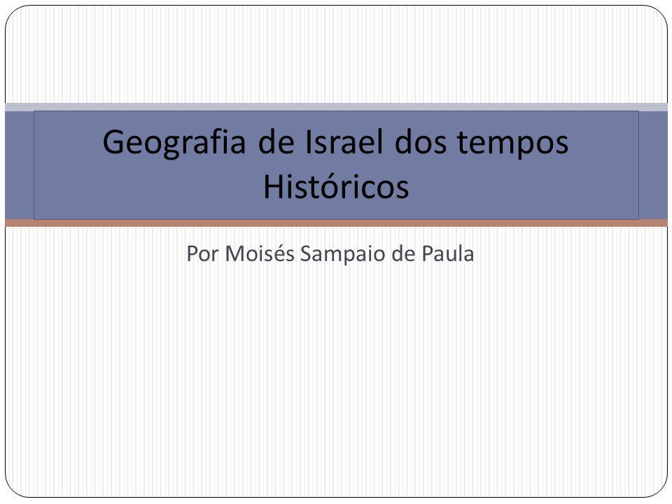 Por Moisés Sampaio de Paula Geografia de Israel dos tempos Históricos