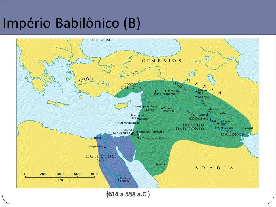 Império Babilônico (B) (614 a 538 a.C.)