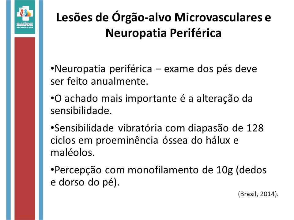 Lesões de Órgão-alvo Microvasculares e Neuropatia Periférica Neuropatia periférica – exame dos pés deve ser feito anualmente. O achado mais importante