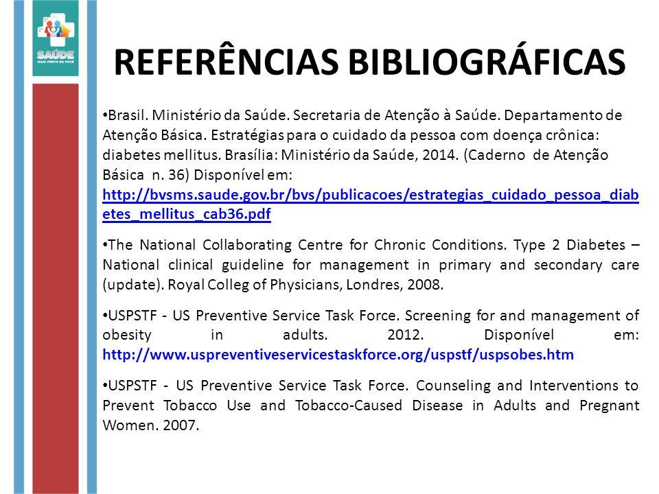 REFERÊNCIAS BIBLIOGRÁFICAS Brasil. Ministério da Saúde. Secretaria de Atenção à Saúde. Departamento de Atenção Básica. Estratégias para o cuidado da p