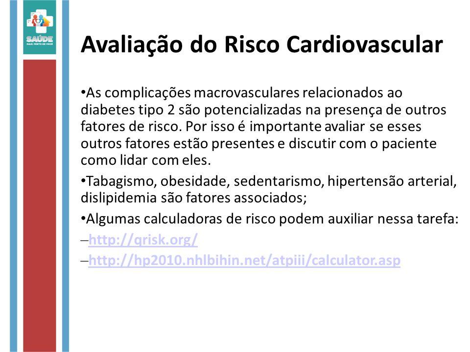 Avaliação do Risco Cardiovascular As complicações macrovasculares relacionados ao diabetes tipo 2 são potencializadas na presença de outros fatores de