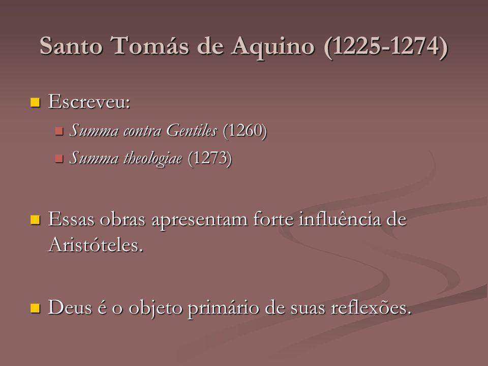 Santo Tomás de Aquino (1225-1274) Escreveu: Escreveu: Summa contra Gentiles (1260) Summa contra Gentiles (1260) Summa theologiae (1273) Summa theologi