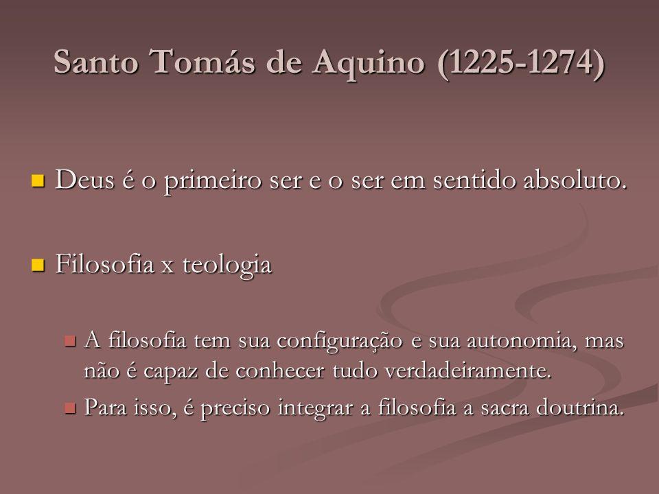Santo Tomás de Aquino (1225-1274) Deus é o primeiro ser e o ser em sentido absoluto. Deus é o primeiro ser e o ser em sentido absoluto. Filosofia x te