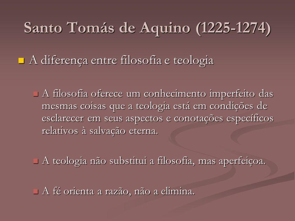 Santo Tomás de Aquino (1225-1274) A diferença entre filosofia e teologia A diferença entre filosofia e teologia A filosofia oferece um conhecimento im