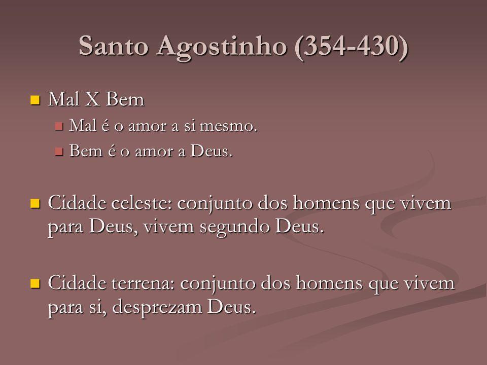 Santo Agostinho (354-430) Mal X Bem Mal X Bem Mal é o amor a si mesmo. Mal é o amor a si mesmo. Bem é o amor a Deus. Bem é o amor a Deus. Cidade celes
