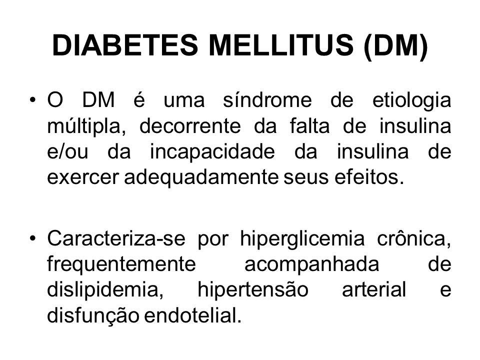 DIABETES MELLITUS (DM) O DM é uma síndrome de etiologia múltipla, decorrente da falta de insulina e/ou da incapacidade da insulina de exercer adequadamente seus efeitos.