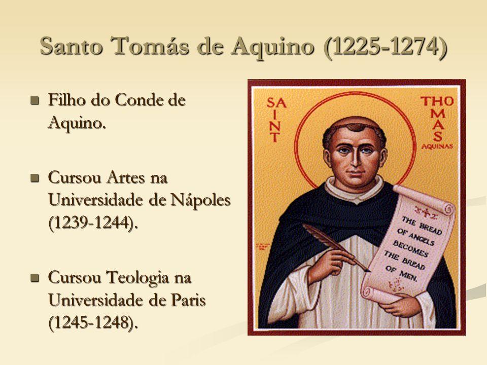 Santo Tomás de Aquino (1225-1274) Filho do Conde de Aquino. Filho do Conde de Aquino. Cursou Artes na Universidade de Nápoles (1239-1244). Cursou Arte