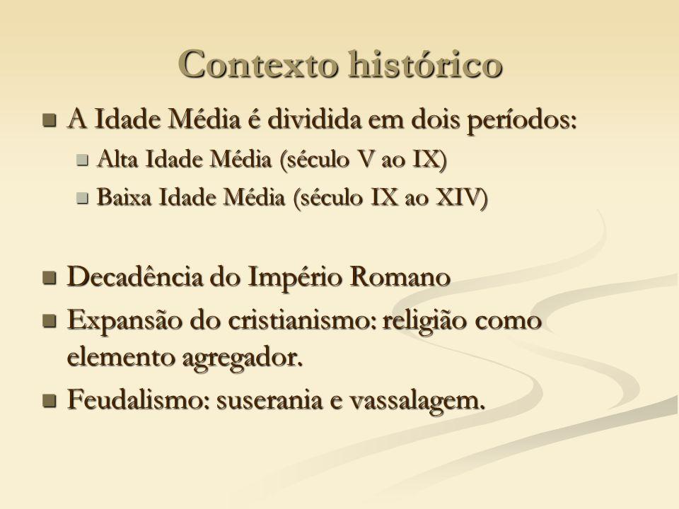 Contexto histórico A Idade Média é dividida em dois períodos: A Idade Média é dividida em dois períodos: Alta Idade Média (século V ao IX) Alta Idade