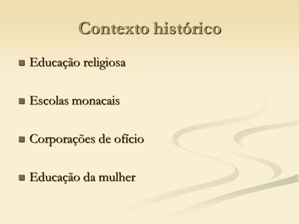 Contexto histórico Educação religiosa Educação religiosa Escolas monacais Escolas monacais Corporações de ofício Corporações de ofício Educação da mul