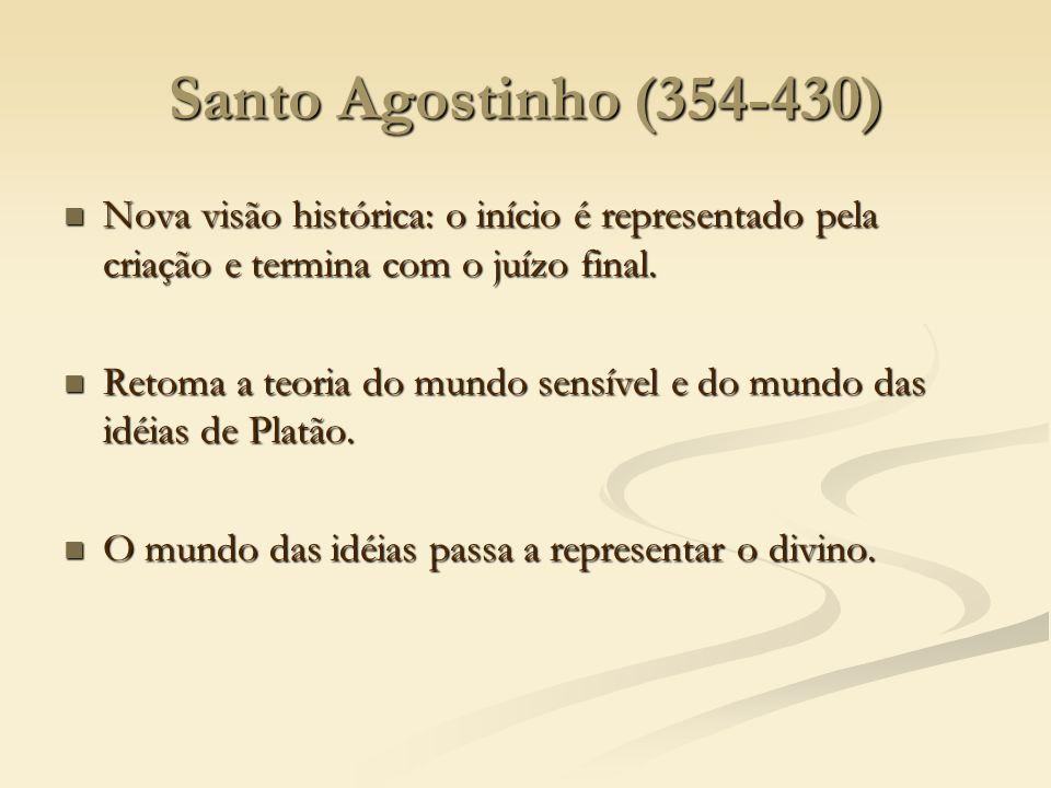 Santo Agostinho (354-430) Nova visão histórica: o início é representado pela criação e termina com o juízo final. Nova visão histórica: o início é rep