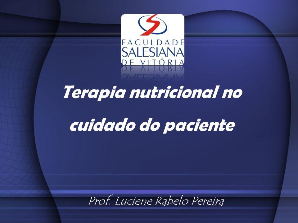 Terapia nutricional no cuidado do paciente Prof. Luciene Rabelo Pereira