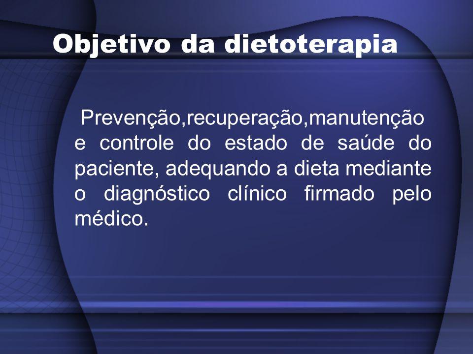 Objetivo da dietoterapia Prevenção,recuperação,manutenção e controle do estado de saúde do paciente, adequando a dieta mediante o diagnóstico clínico