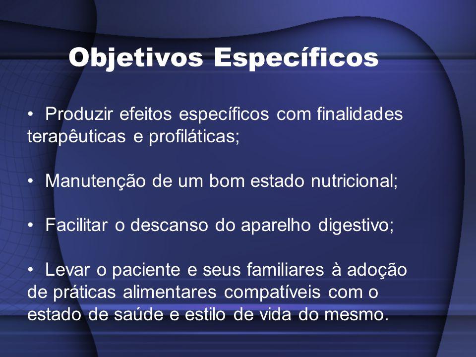 Objetivos Específicos Produzir efeitos específicos com finalidades terapêuticas e profiláticas; Manutenção de um bom estado nutricional; Facilitar o d