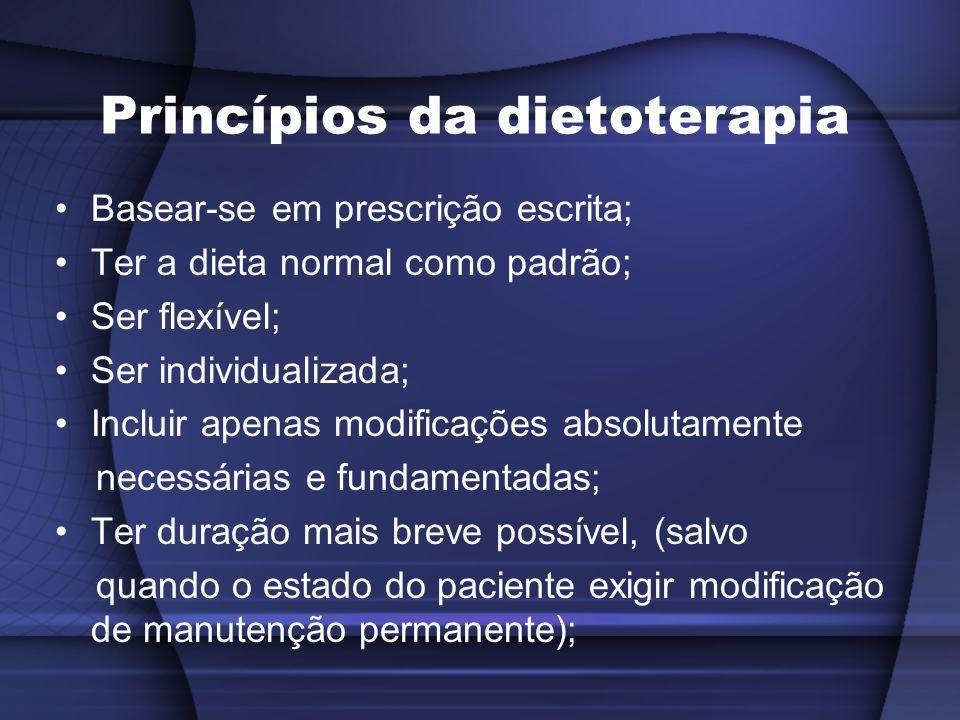 Princípios da dietoterapia Basear-se em prescrição escrita; Ter a dieta normal como padrão; Ser flexível; Ser individualizada; Incluir apenas modifica