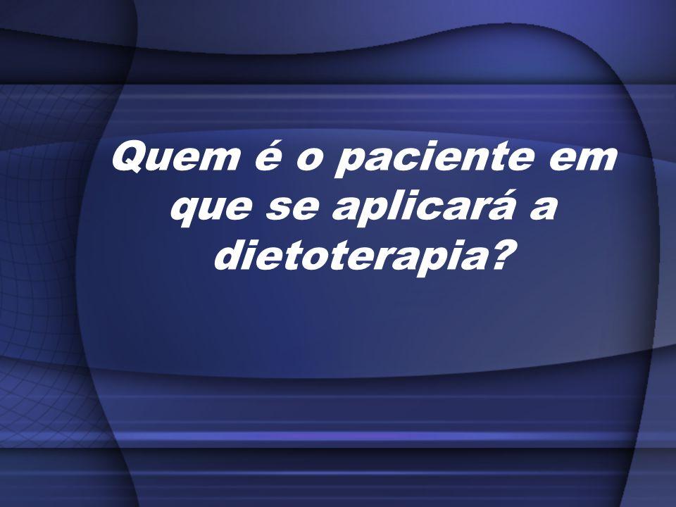 Quem é o paciente em que se aplicará a dietoterapia?