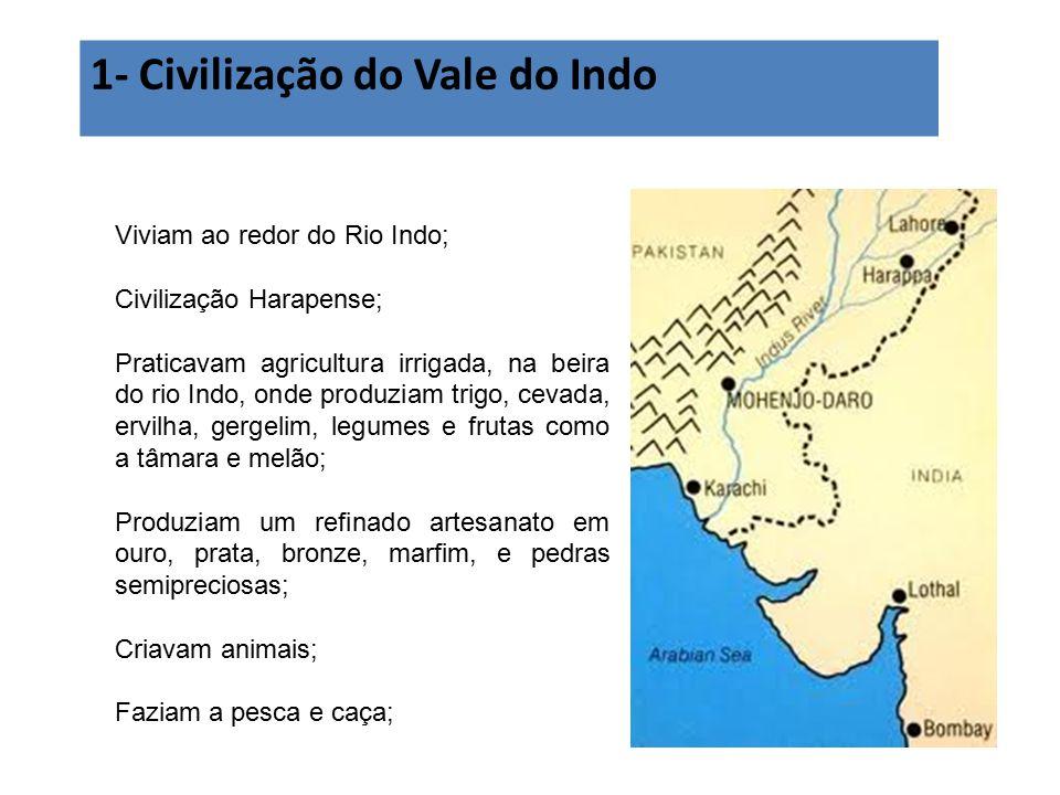 1- Civilização do Vale do Indo Viviam ao redor do Rio Indo; Civilização Harapense; Praticavam agricultura irrigada, na beira do rio Indo, onde produzi