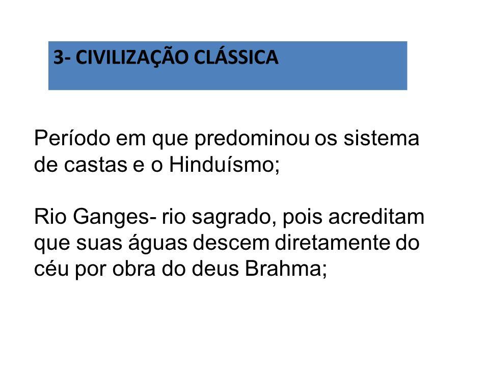 3- CIVILIZAÇÃO CLÁSSICA Período em que predominou os sistema de castas e o Hinduísmo; Rio Ganges- rio sagrado, pois acreditam que suas águas descem di