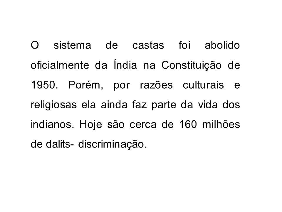 O sistema de castas foi abolido oficialmente da Índia na Constituição de 1950. Porém, por razões culturais e religiosas ela ainda faz parte da vida do