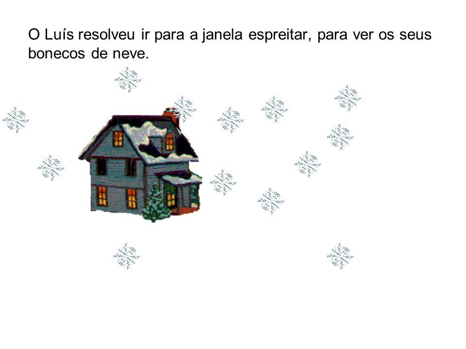 O Luís resolveu ir para a janela espreitar, para ver os seus bonecos de neve.