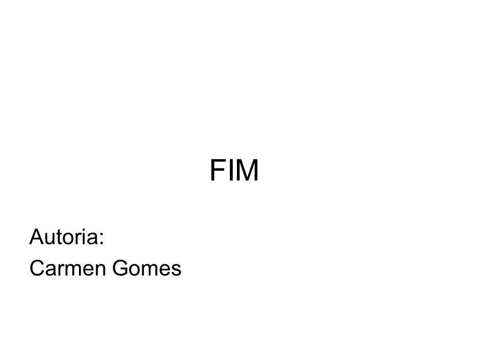 FIM Autoria: Carmen Gomes