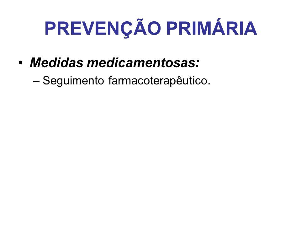 PREVENÇÃO PRIMÁRIA Medidas medicamentosas: –Seguimento farmacoterapêutico.