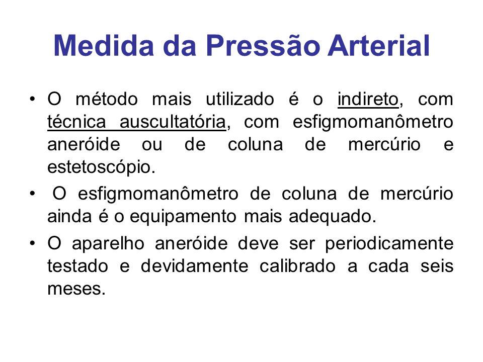 Medida da Pressão Arterial O método mais utilizado é o indireto, com técnica auscultatória, com esfigmomanômetro aneróide ou de coluna de mercúrio e estetoscópio.