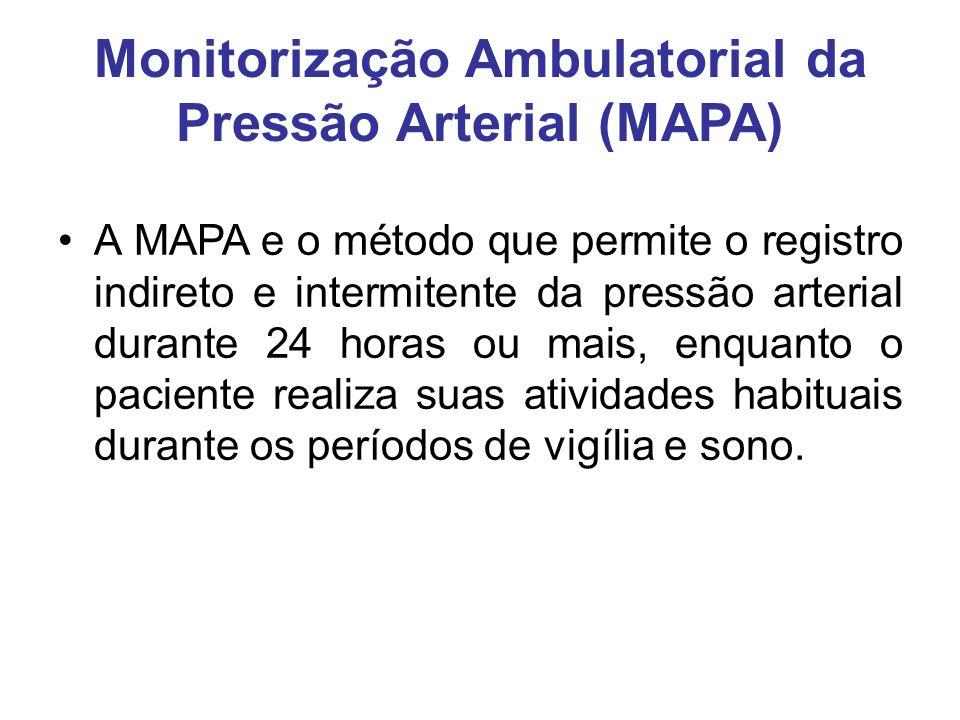 Monitorização Ambulatorial da Pressão Arterial (MAPA) A MAPA e o método que permite o registro indireto e intermitente da pressão arterial durante 24 horas ou mais, enquanto o paciente realiza suas atividades habituais durante os períodos de vigília e sono.