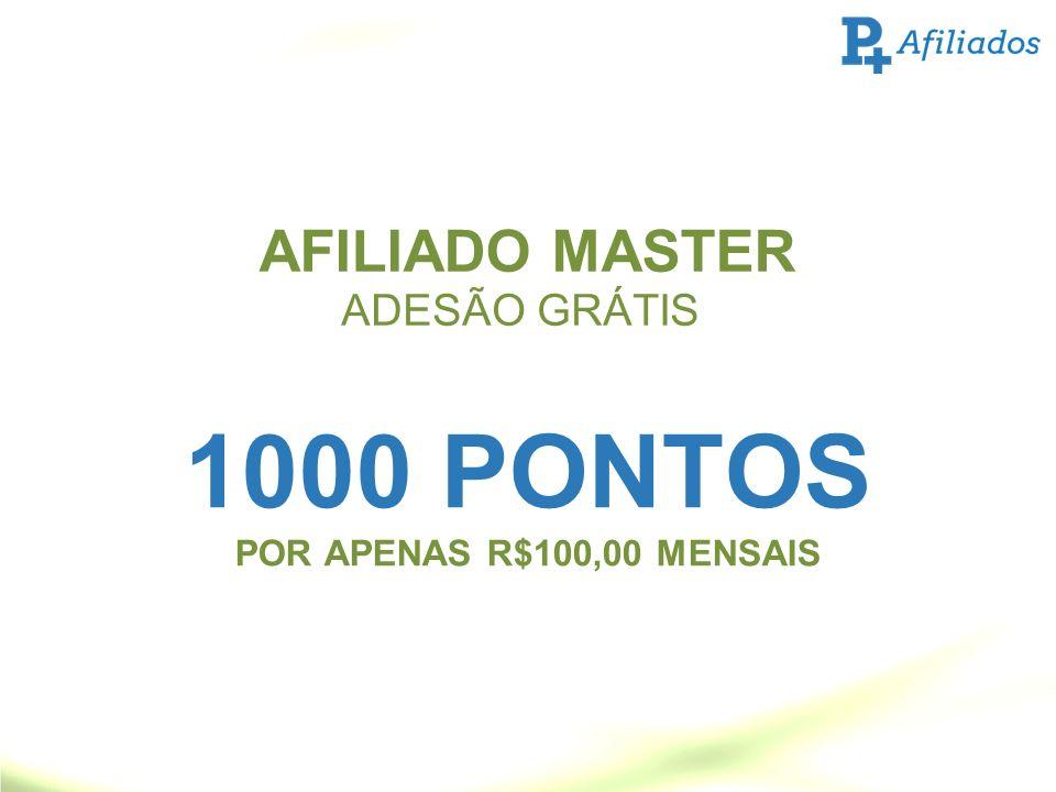 AFILIADO MASTER ADESÃO GRÁTIS 1000 PONTOS POR APENAS R$100,00 MENSAIS