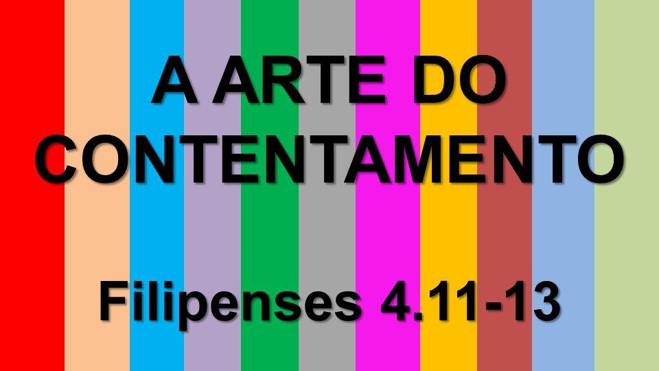 A ARTE DO CONTENTAMENTO Filipenses 4.11-13