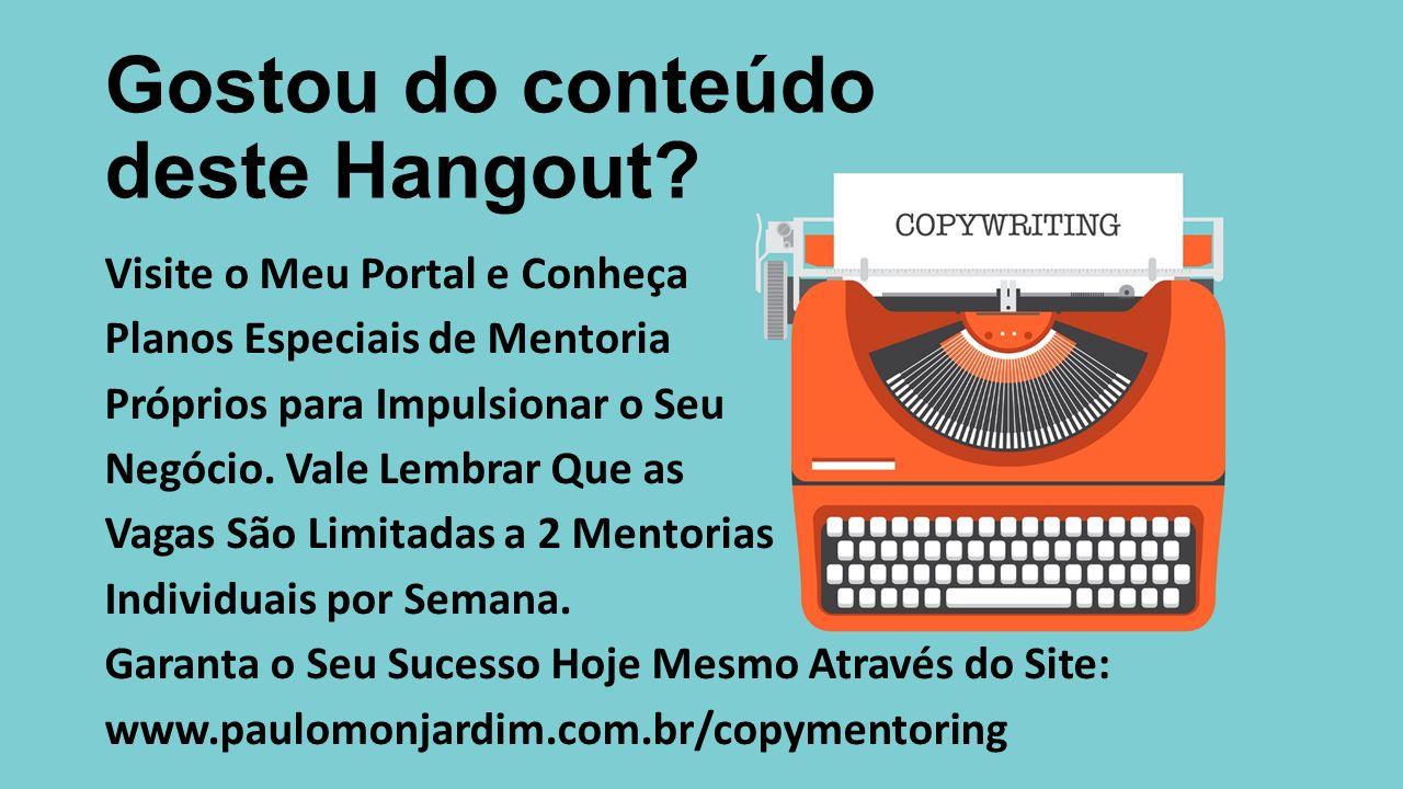 Gostou do conteúdo deste Hangout? Visite o Meu Portal e Conheça Planos Especiais de Mentoria Próprios para Impulsionar o Seu Negócio. Vale Lembrar Que
