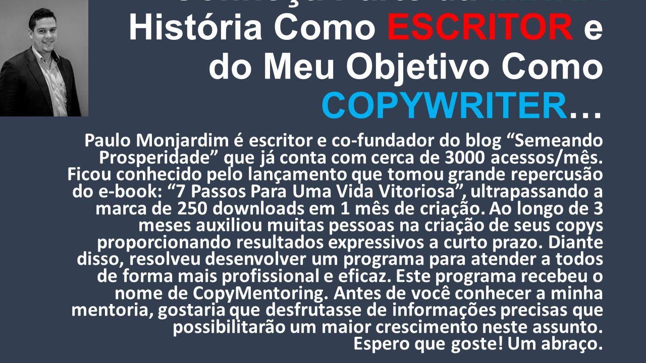 Conheça Parte da MINHA História Como ESCRITOR e do Meu Objetivo Como COPYWRITER… Paulo Monjardim é escritor e co-fundador do blog Semeando Prosperidade que já conta com cerca de 3000 acessos/mês.