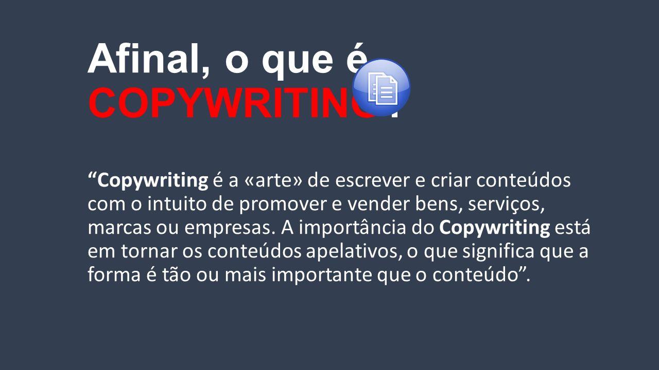 """Afinal, o que é COPYWRITING? """"Copywriting é a «arte» de escrever e criar conteúdos com o intuito de promover e vender bens, serviços, marcas ou empres"""