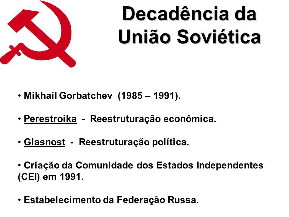 Decadência da União Soviética Mikhail Gorbatchev (1985 – 1991).