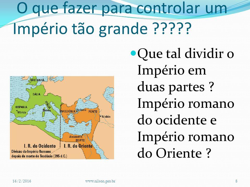 Continuação As fronteiras de Roma ficam mais fracas.O Império fica grande o que dificulta o controle do Imperador.