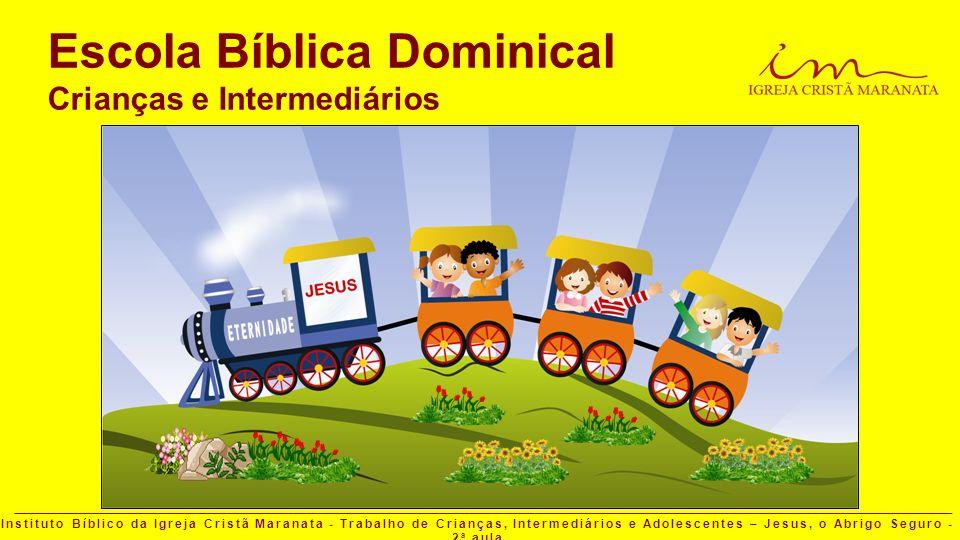 Instituto Bíblico da Igreja Cristã Maranata - Trabalho de Crianças, Intermediários e Adolescentes – Jesus, o Abrigo Seguro - 2 a aula Escola Bíblica D