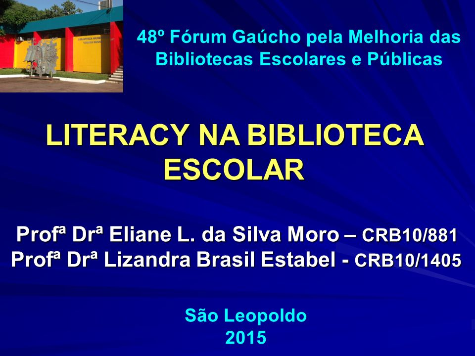 LITERACY NA BIBLIOTECA ESCOLAR Profª Drª Eliane L.